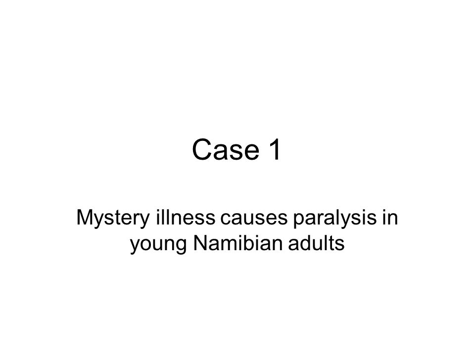 Case 1 Mystery illness causes paralysis in young Namibian adults