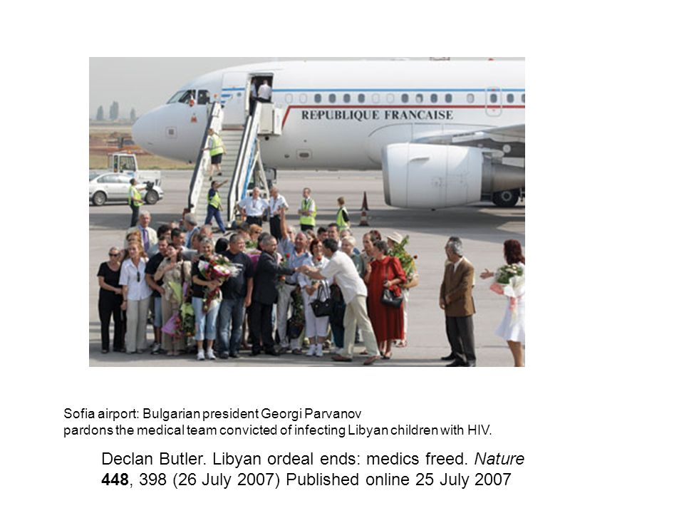 Sofia airport: Bulgarian president Georgi Parvanov pardons the medical team convicted of infecting Libyan children with HIV. Declan Butler. Libyan ord