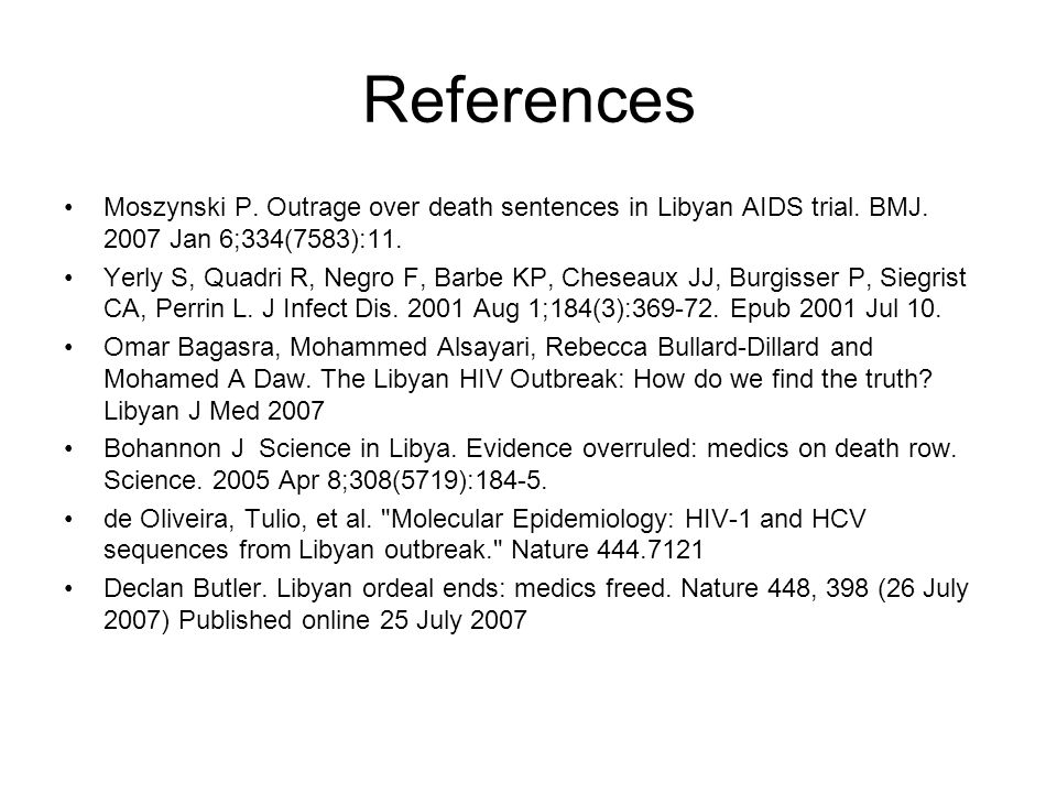 References Moszynski P. Outrage over death sentences in Libyan AIDS trial. BMJ. 2007 Jan 6;334(7583):11. Yerly S, Quadri R, Negro F, Barbe KP, Cheseau