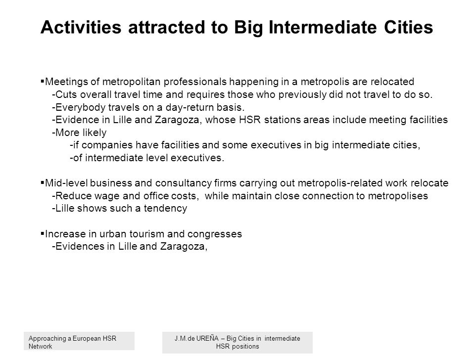 Activities attracted to Big Intermediate Cities Meetings of metropolitan professionals happening in a metropolis are relocated -Cuts overall travel time and requires those who previously did not travel to do so.