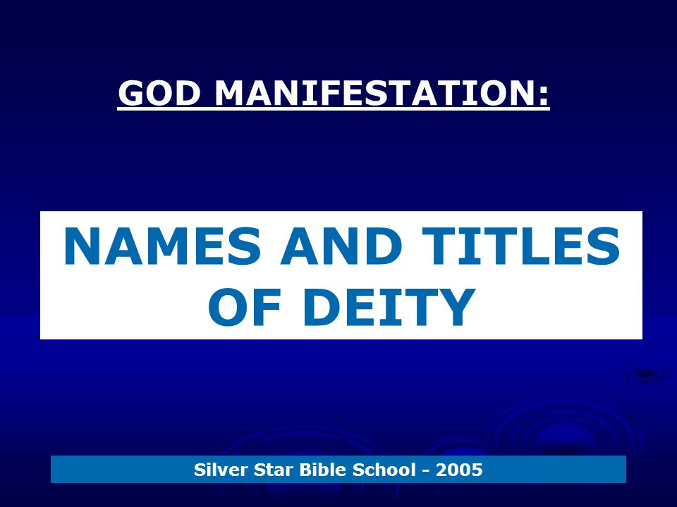 GOD MANIFESTATION: Silver Star Bible School NAMES AND TITLES OF DEITY