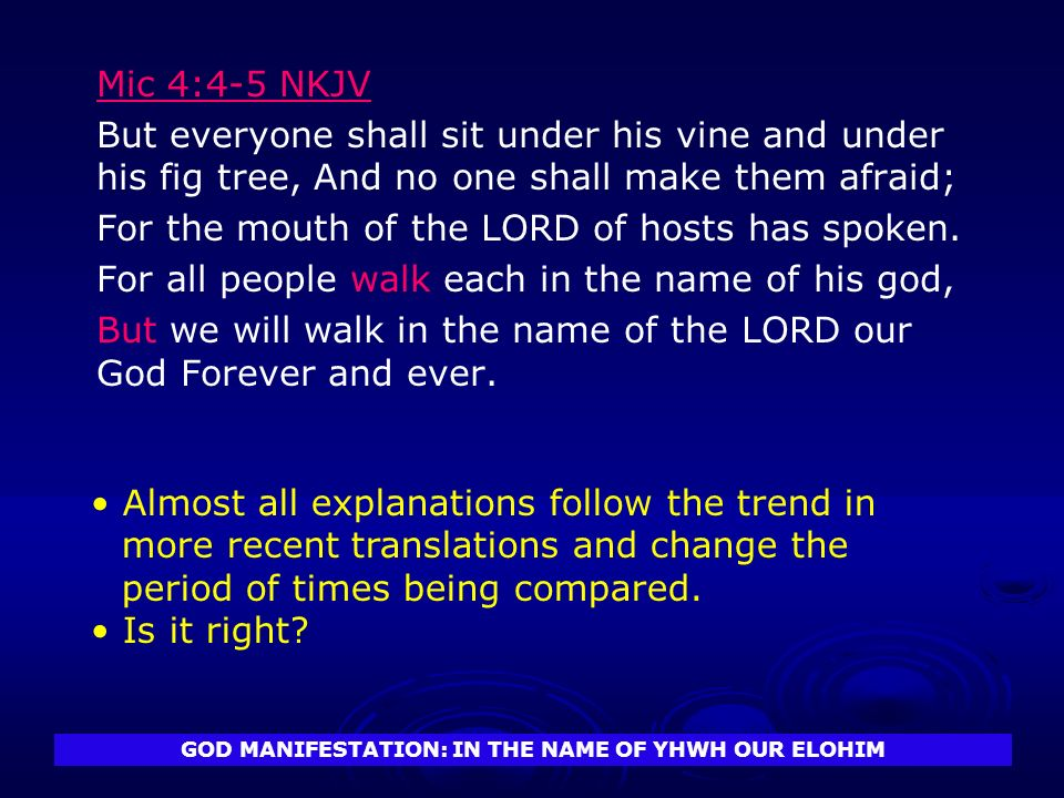 GOD MANIFESTATION: IN THE NAME OF YHWH OUR ELOHIM Mic 4:4-5 NKJV But everyone shall sit under his vine and under his fig tree, And no one shall make t