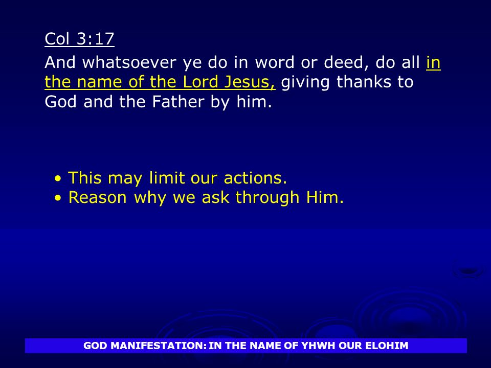 GOD MANIFESTATION: IN THE NAME OF YHWH OUR ELOHIM Col 3:17 And whatsoever ye do in word or deed, do all in the name of the Lord Jesus, giving thanks t