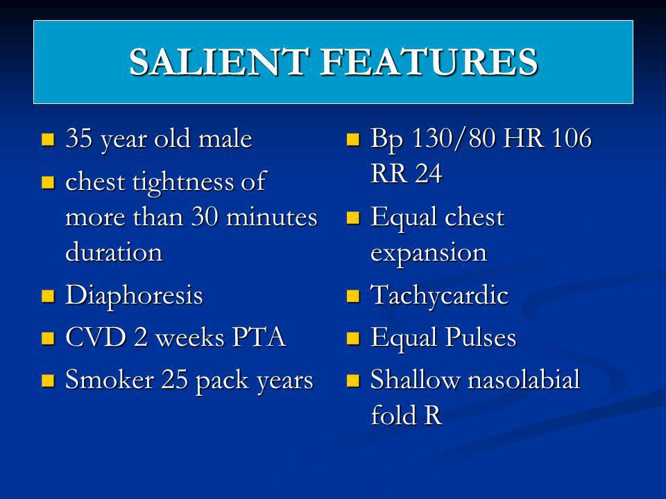 SALIENT FEATURES 35 year old male 35 year old male chest tightness of more than 30 minutes duration chest tightness of more than 30 minutes duration D