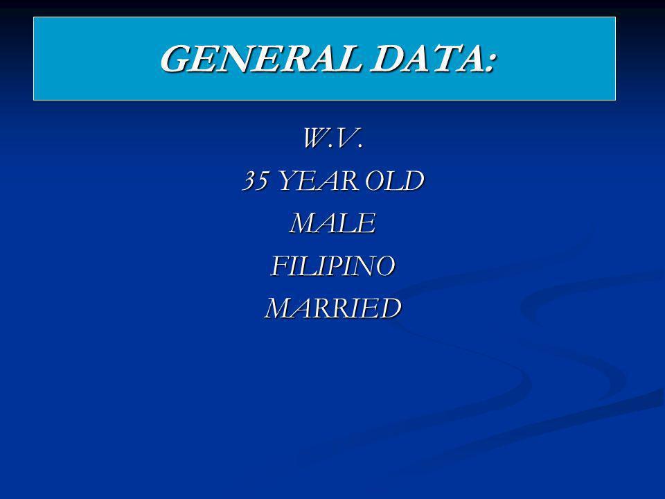 GENERAL DATA: W.V. 35 YEAR OLD MALEFILIPINOMARRIED
