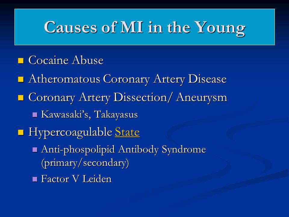 Causes of MI in the Young Cocaine Abuse Cocaine Abuse Atheromatous Coronary Artery Disease Atheromatous Coronary Artery Disease Coronary Artery Dissec