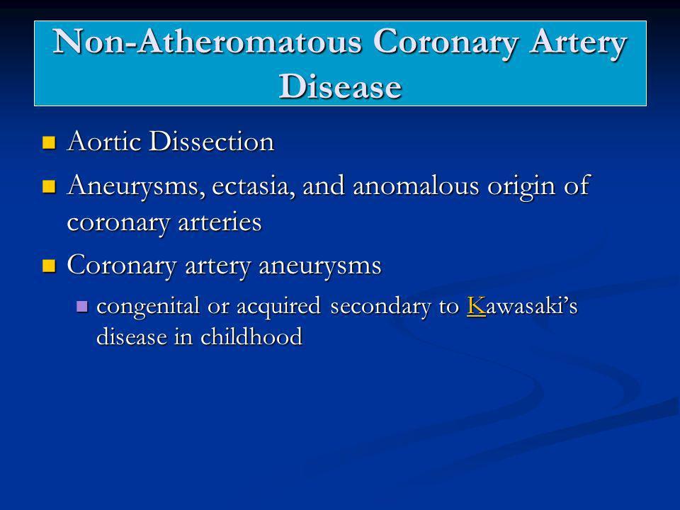 Non-Atheromatous Coronary Artery Disease Aortic Dissection Aortic Dissection Aneurysms, ectasia, and anomalous origin of coronary arteries Aneurysms,