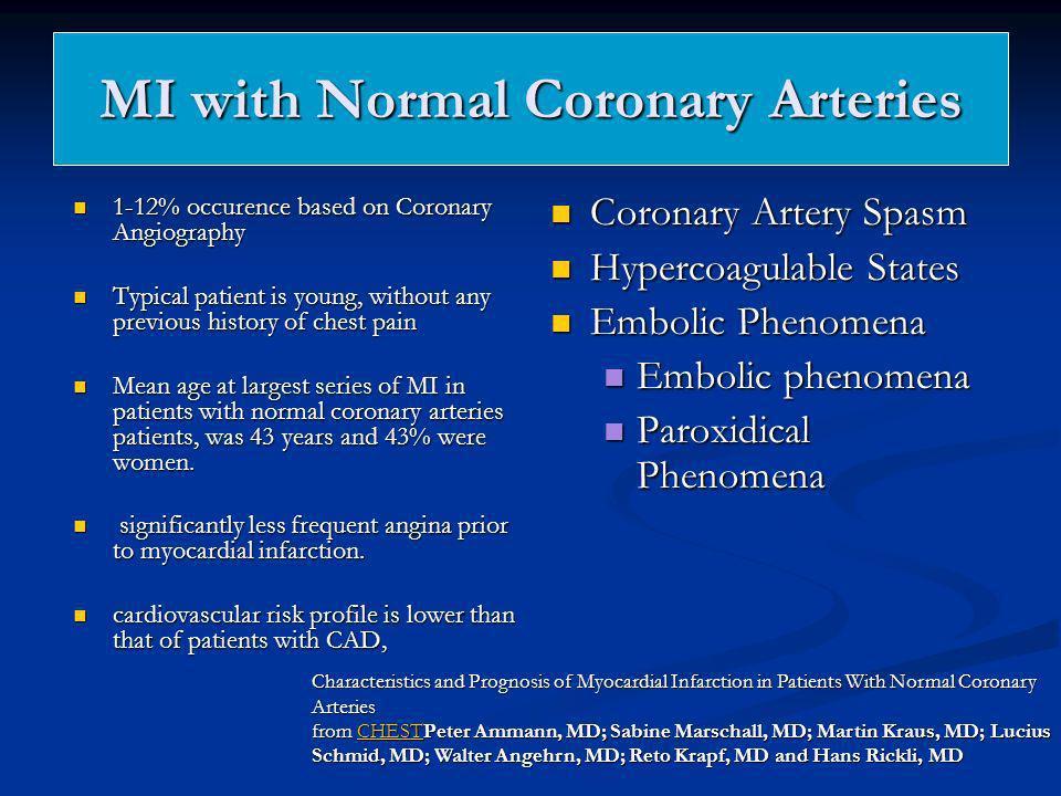 MI with Normal Coronary Arteries Coronary Artery Spasm Coronary Artery Spasm Hypercoagulable States Hypercoagulable States Embolic Phenomena Embolic P