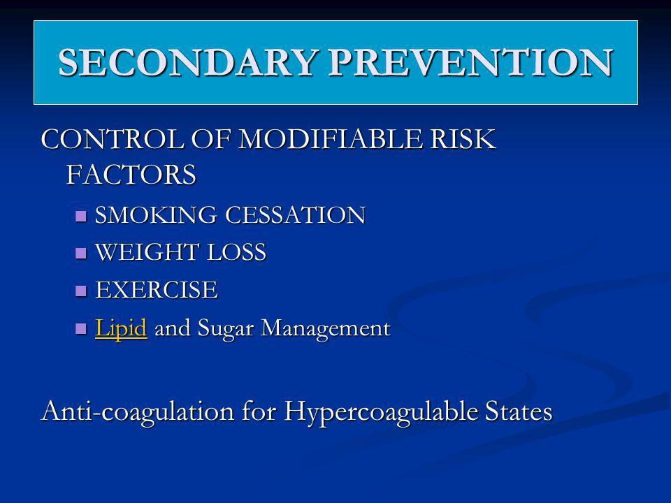 SECONDARY PREVENTION CONTROL OF MODIFIABLE RISK FACTORS SMOKING CESSATION SMOKING CESSATION WEIGHT LOSS WEIGHT LOSS EXERCISE EXERCISE Lipid and Sugar