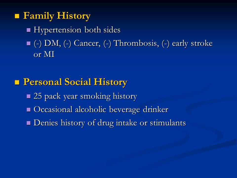 Family History Family History Hypertension both sides Hypertension both sides (-) DM, (-) Cancer, (-) Thrombosis, (-) early stroke or MI (-) DM, (-) C
