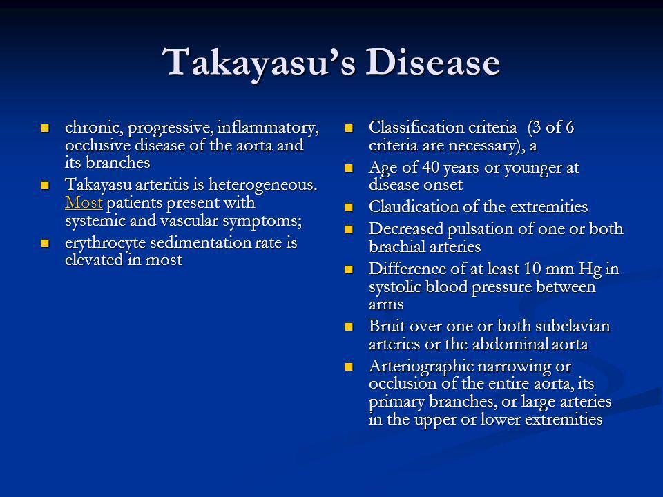 Takayasus Disease chronic, progressive, inflammatory, occlusive disease of the aorta and its branches chronic, progressive, inflammatory, occlusive di
