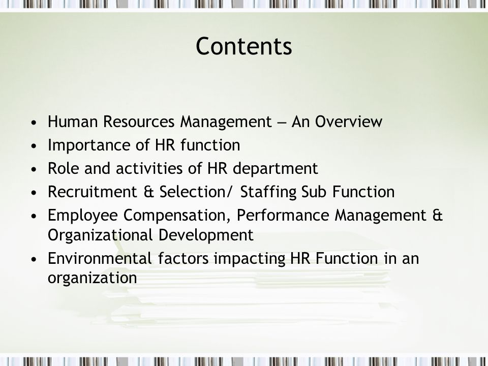 Contents Human Resources Management – An Overview Importance of HR function Role and activities of HR department Recruitment & Selection/ Staffing Sub