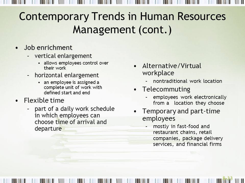 8-33 Contemporary Trends in Human Resources Management (cont.) Job enrichmentJob enrichment –vertical enlargement allows employees control over their