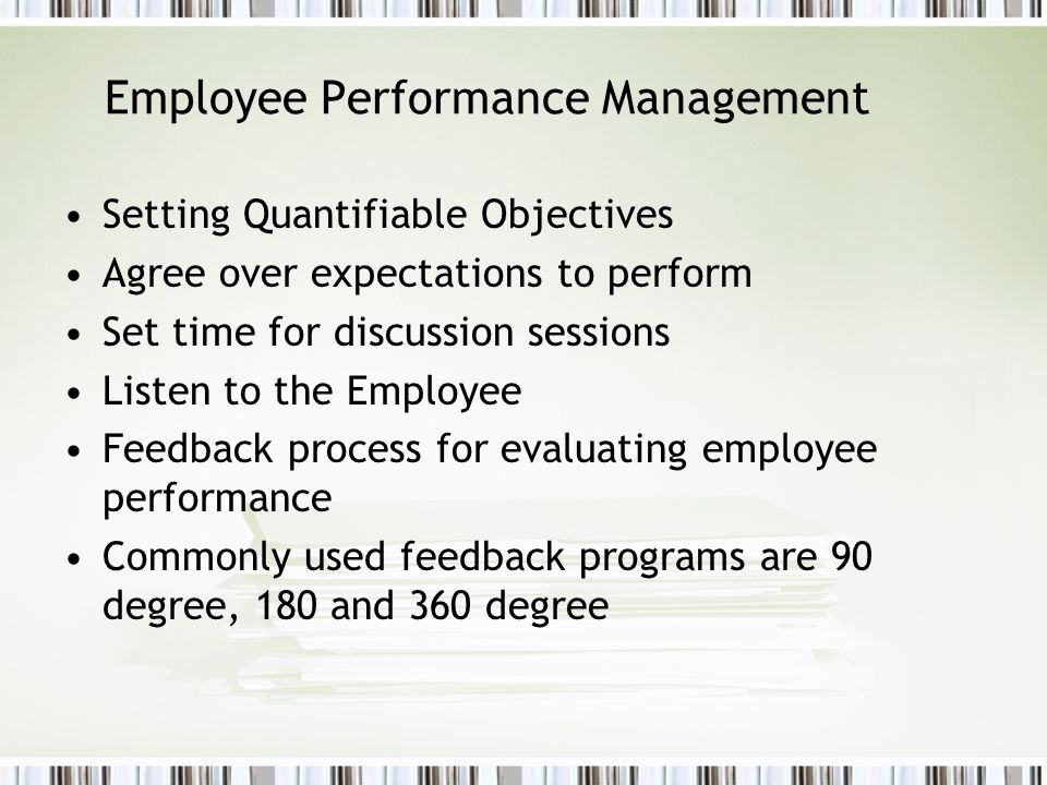 Employee Performance Management Setting Quantifiable Objectives Agree over expectations to perform Set time for discussion sessions Listen to the Empl