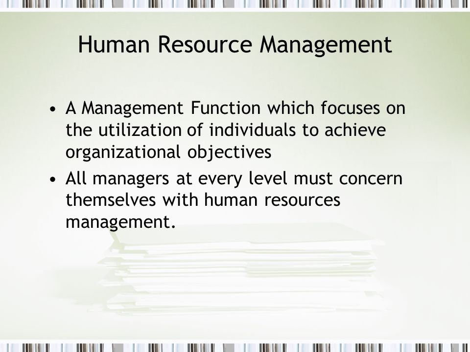 Human Resource Management A Management Function which focuses on the utilization of individuals to achieve organizational objectives All managers at e