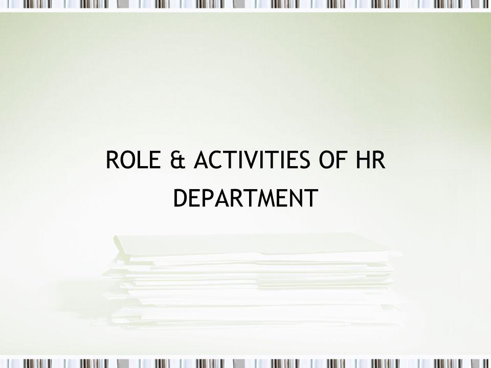 ROLE & ACTIVITIES OF HR DEPARTMENT