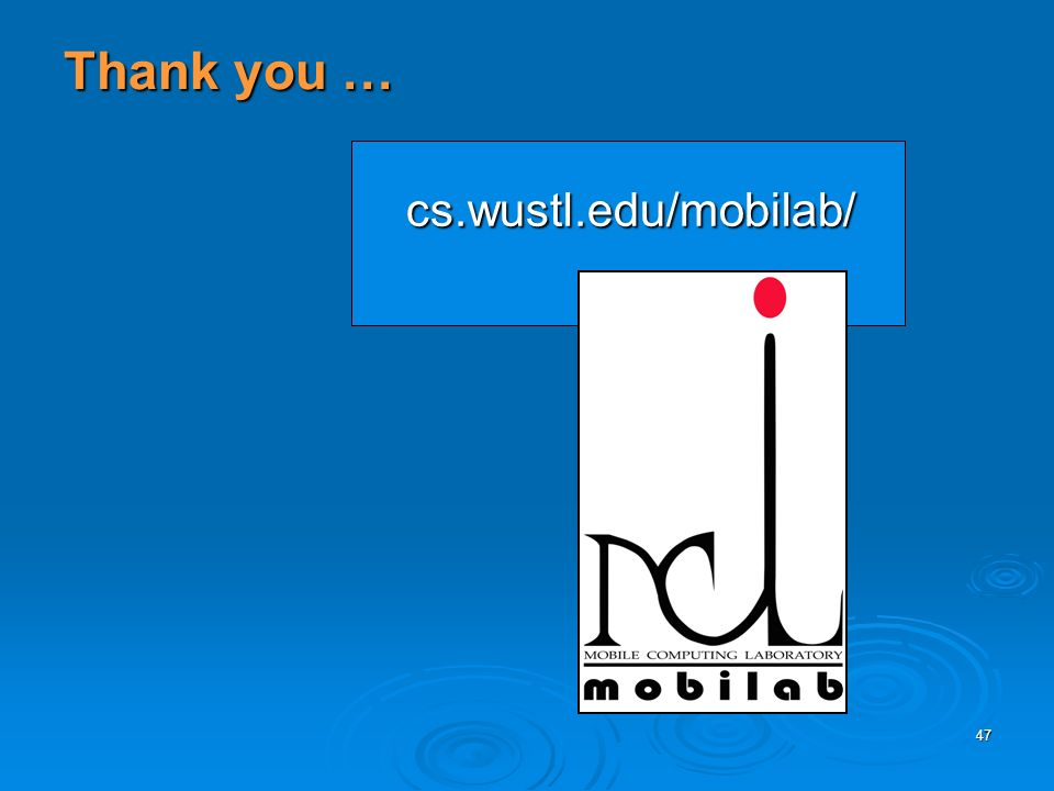 47 Thank you … cs.wustl.edu/mobilab/