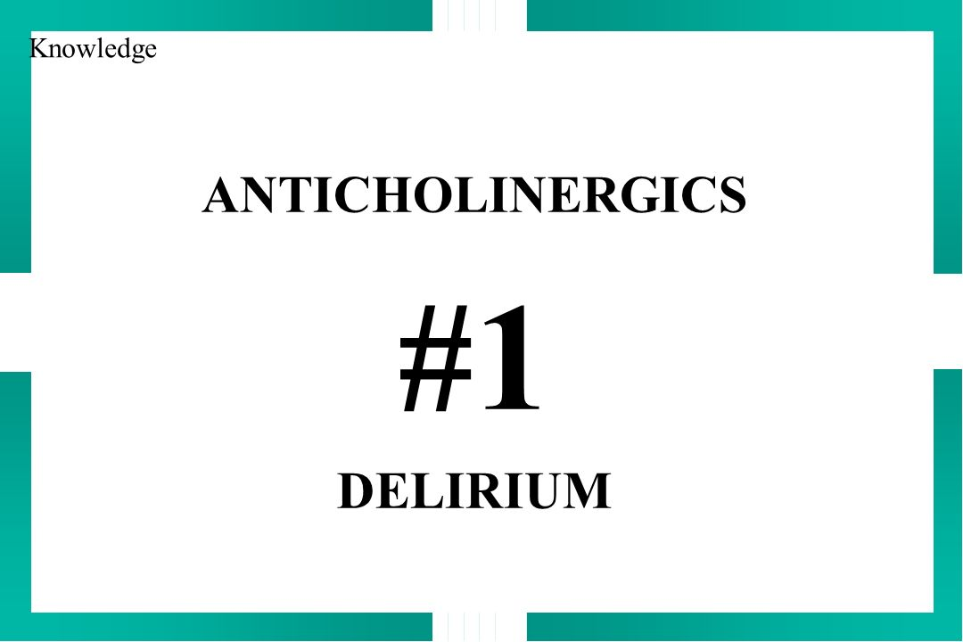 ANTICHOLINERGICS #1 DELIRIUM Knowledge