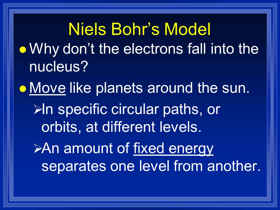 Niels Bohrs Model l Why dont the electrons fall into the nucleus.