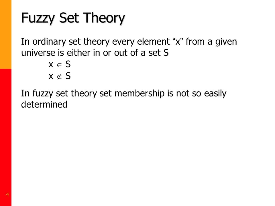 4 Fuzzy Set Theory In ordinary set theory every element x from a given universe is either in or out of a set S x S In fuzzy set theory set membership