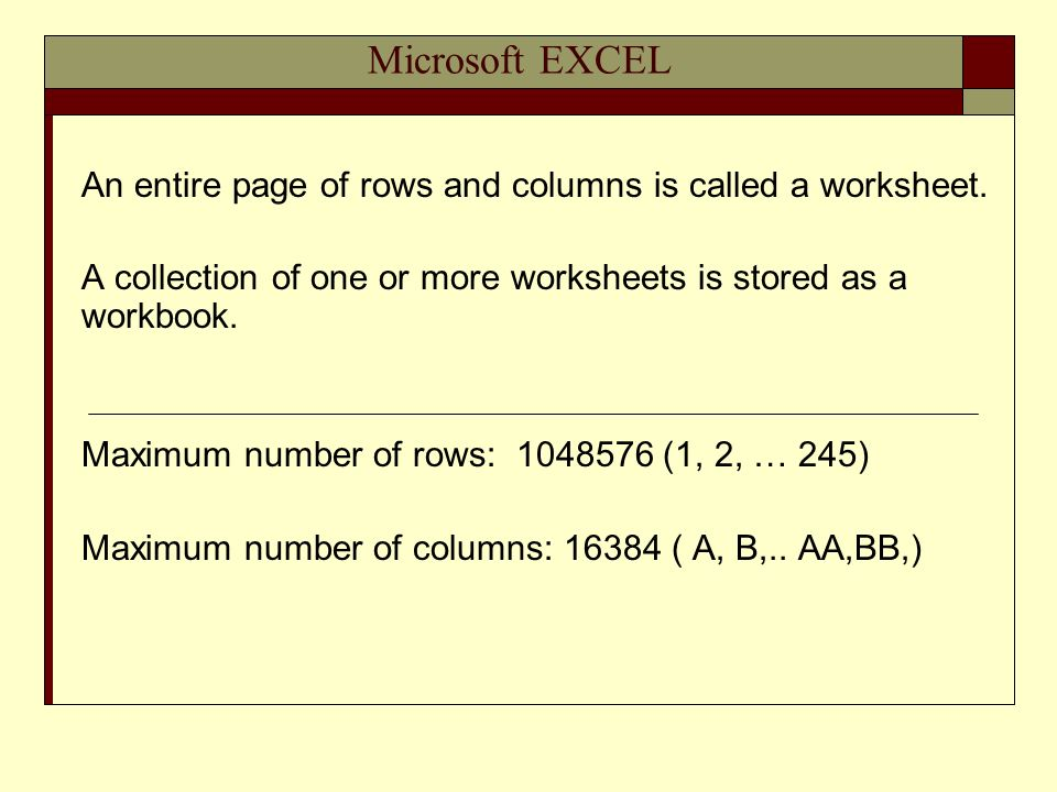 Microsoft EXCEL An entire page of rows and columns is called a worksheet.