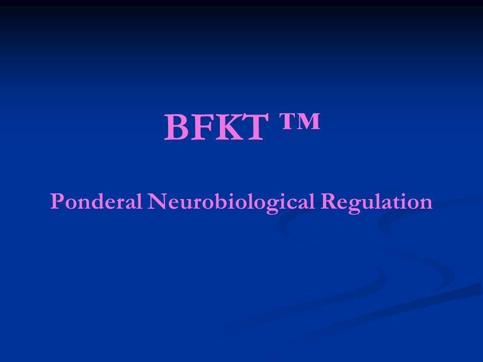 BFKT Ponderal Neurobiological Regulation