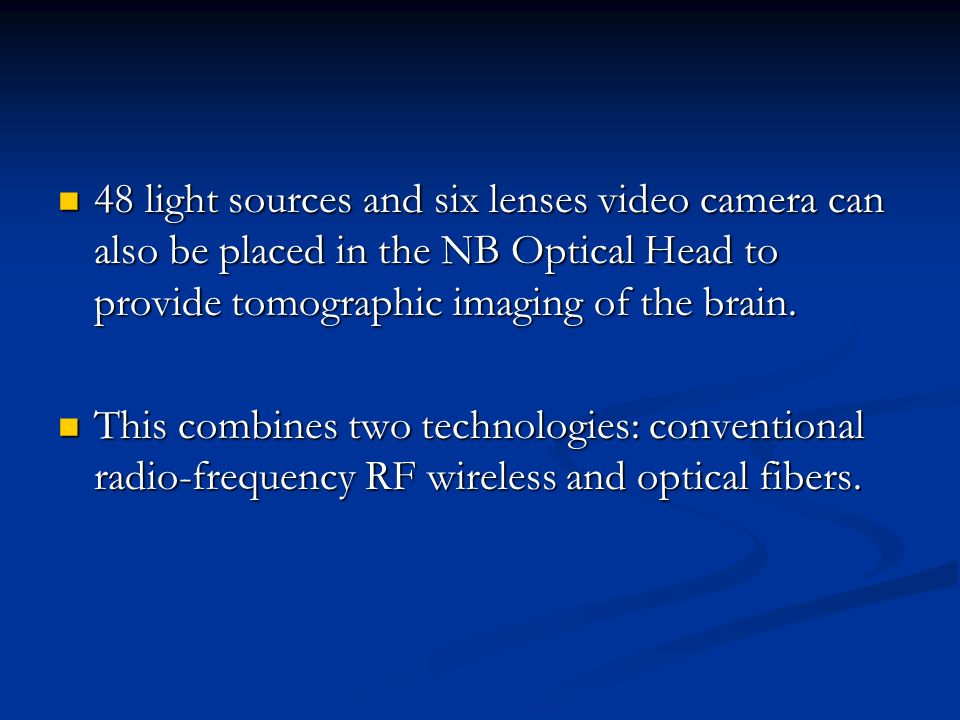 48 light sources and six lenses video camera can also be placed in the NB Optical Head to provide tomographic imaging of the brain. 48 light sources a