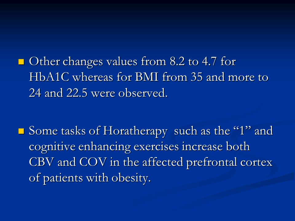 Other changes values from 8.2 to 4.7 for HbA1C whereas for BMI from 35 and more to 24 and 22.5 were observed. Other changes values from 8.2 to 4.7 for