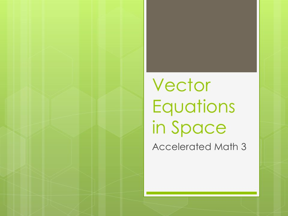 Vector Equations in Space Accelerated Math 3