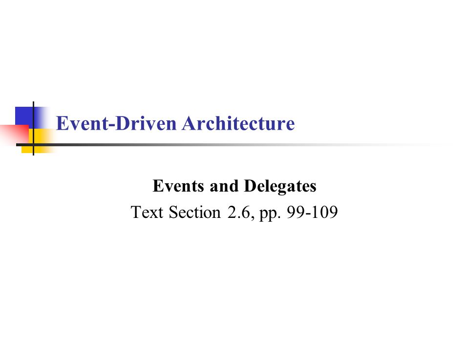 Event-Driven Architecture Events and Delegates Text Section 2.6, pp. 99-109