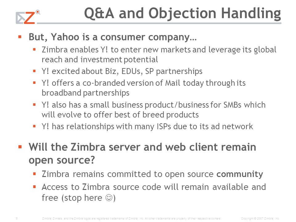 Zimbra, Zimlets, and the Zimbra logos are registered trademarks of Zimbra, Inc. All other trademarks are property of their respective owners.6Copyrigh