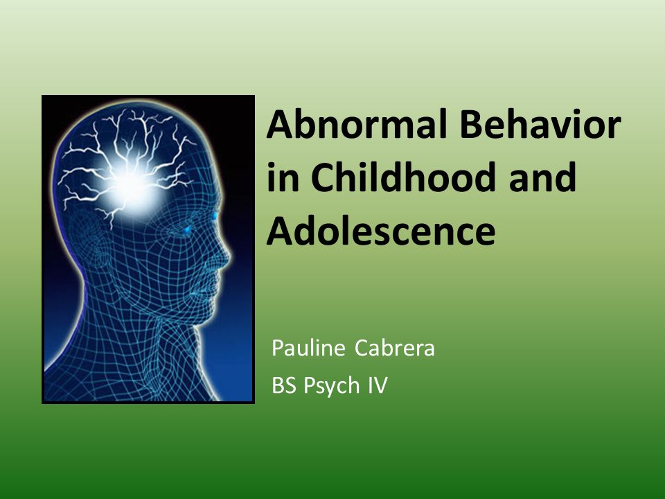 Abnormal Behavior in Childhood and Adolescence Pauline Cabrera BS Psych IV