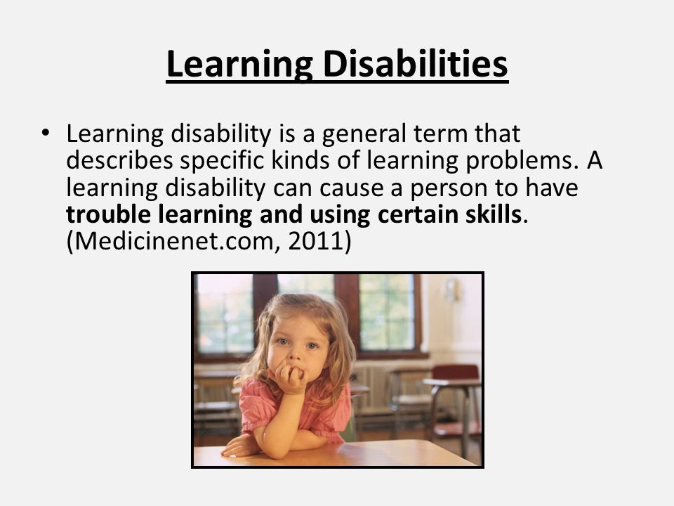 Learning Disabilities Learning disability is a general term that describes specific kinds of learning problems. A learning disability can cause a pers