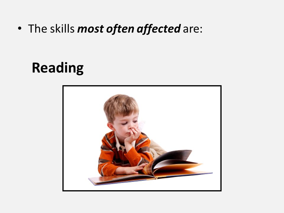 The skills most often affected are: Reading