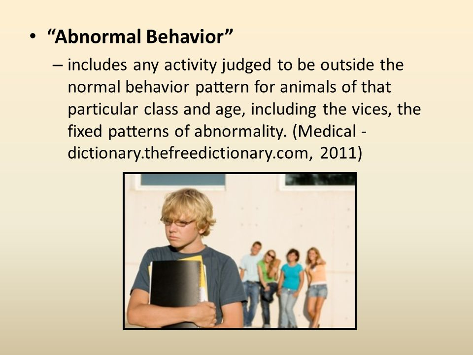Abnormal Behavior – includes any activity judged to be outside the normal behavior pattern for animals of that particular class and age, including the