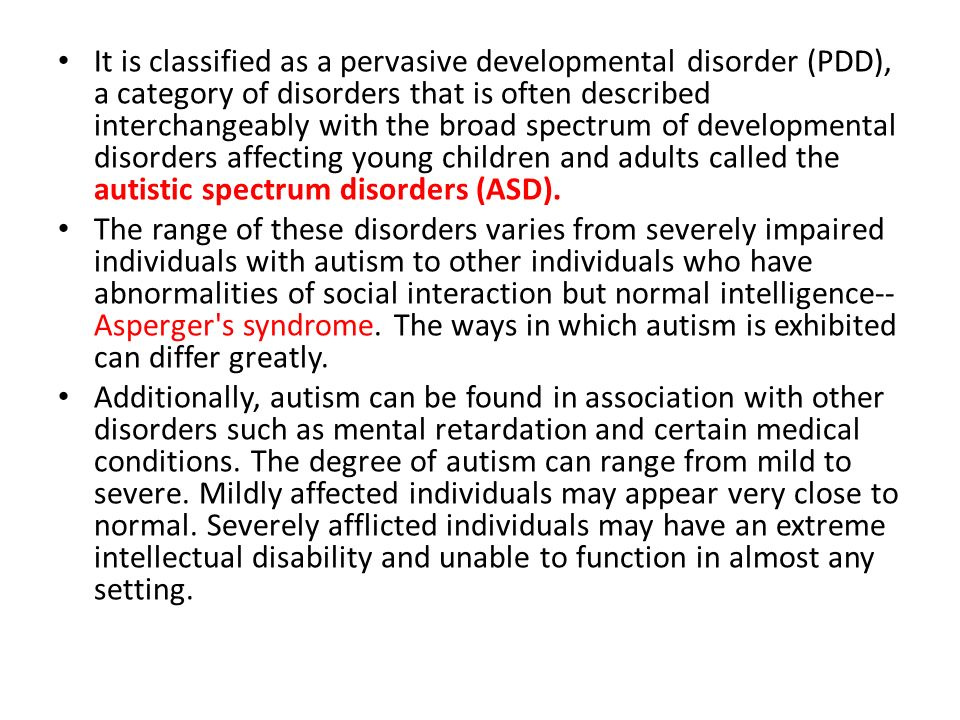 It is classified as a pervasive developmental disorder (PDD), a category of disorders that is often described interchangeably with the broad spectrum