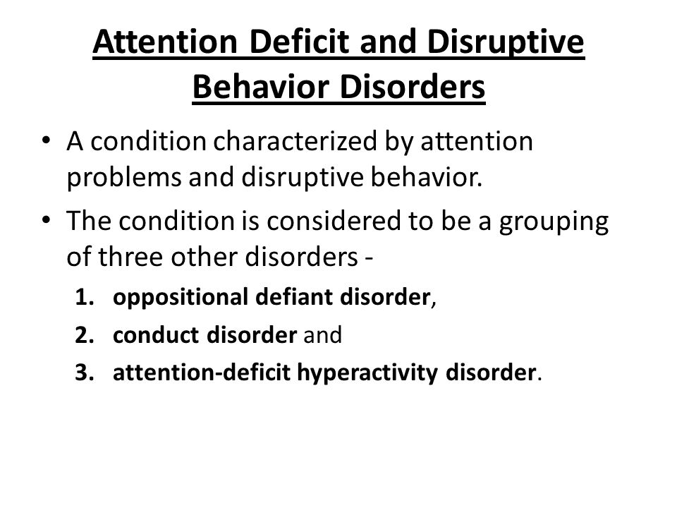 Attention Deficit and Disruptive Behavior Disorders A condition characterized by attention problems and disruptive behavior. The condition is consider