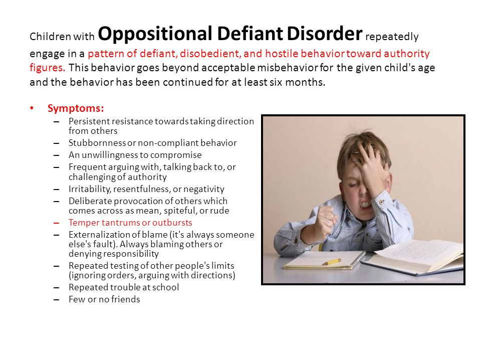 Symptoms: – Persistent resistance towards taking direction from others – Stubbornness or non-compliant behavior – An unwillingness to compromise – Fre
