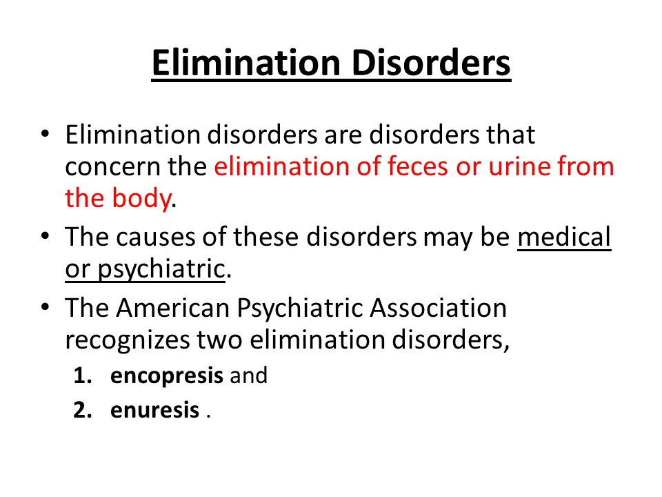 Elimination Disorders Elimination disorders are disorders that concern the elimination of feces or urine from the body. The causes of these disorders