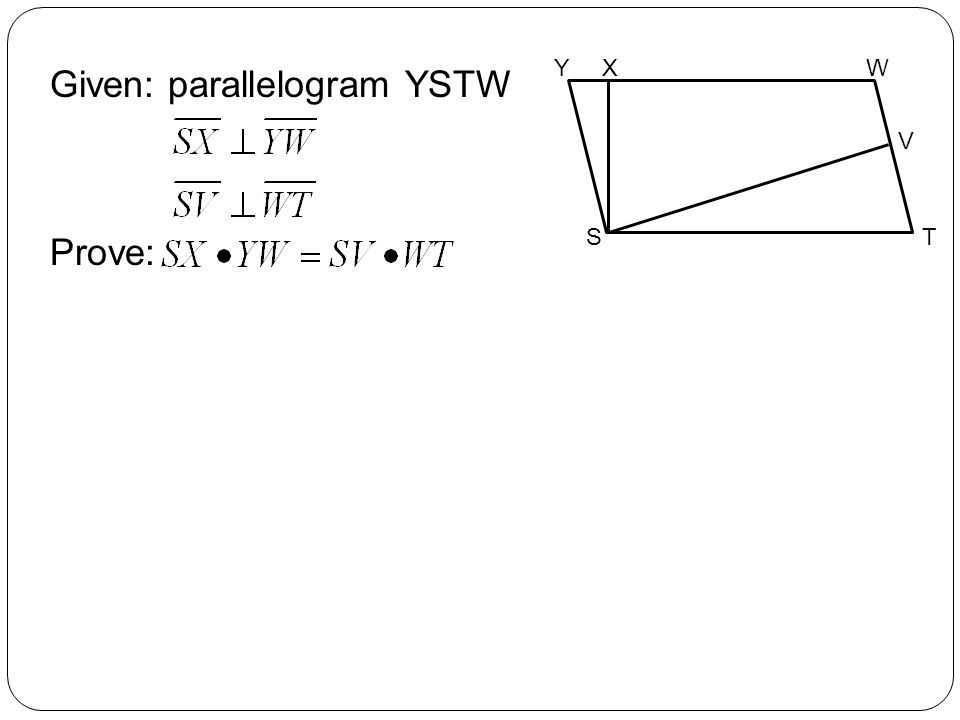 Given: parallelogram YSTW Prove: YX S W V T