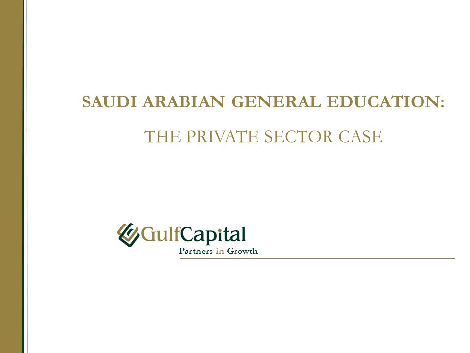 Partners in Growth SAUDI ARABIAN GENERAL EDUCATION: THE PRIVATE SECTOR CASE