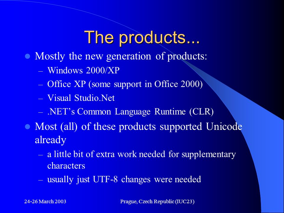 24-26 March 2003Prague, Czech Republic (IUC23) The products... Mostly the new generation of products: – Windows 2000/XP – Office XP (some support in O