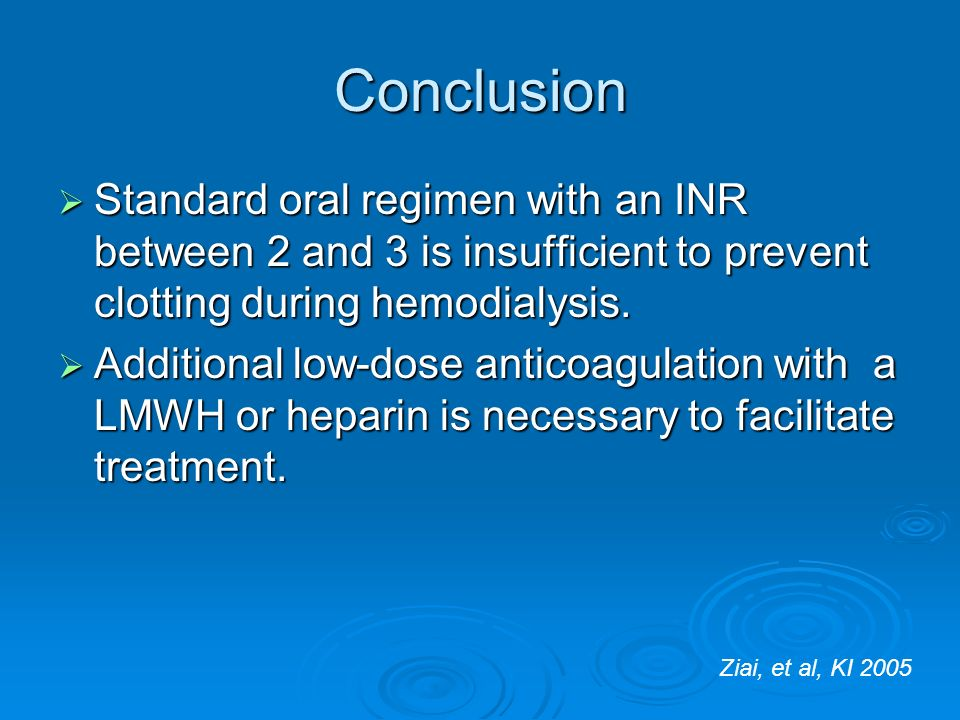Conclusion Standard oral regimen with an INR between 2 and 3 is insufficient to prevent clotting during hemodialysis. Standard oral regimen with an IN