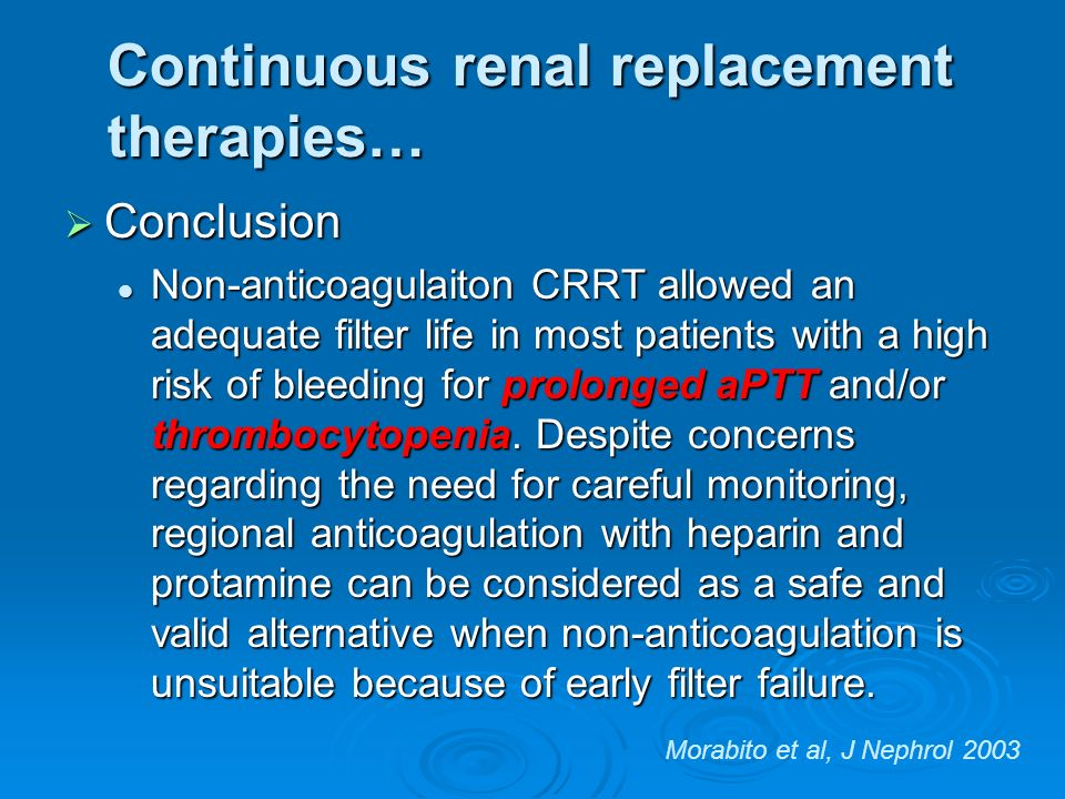 Continuous renal replacement therapies… Conclusion Conclusion Non-anticoagulaiton CRRT allowed an adequate filter life in most patients with a high ri