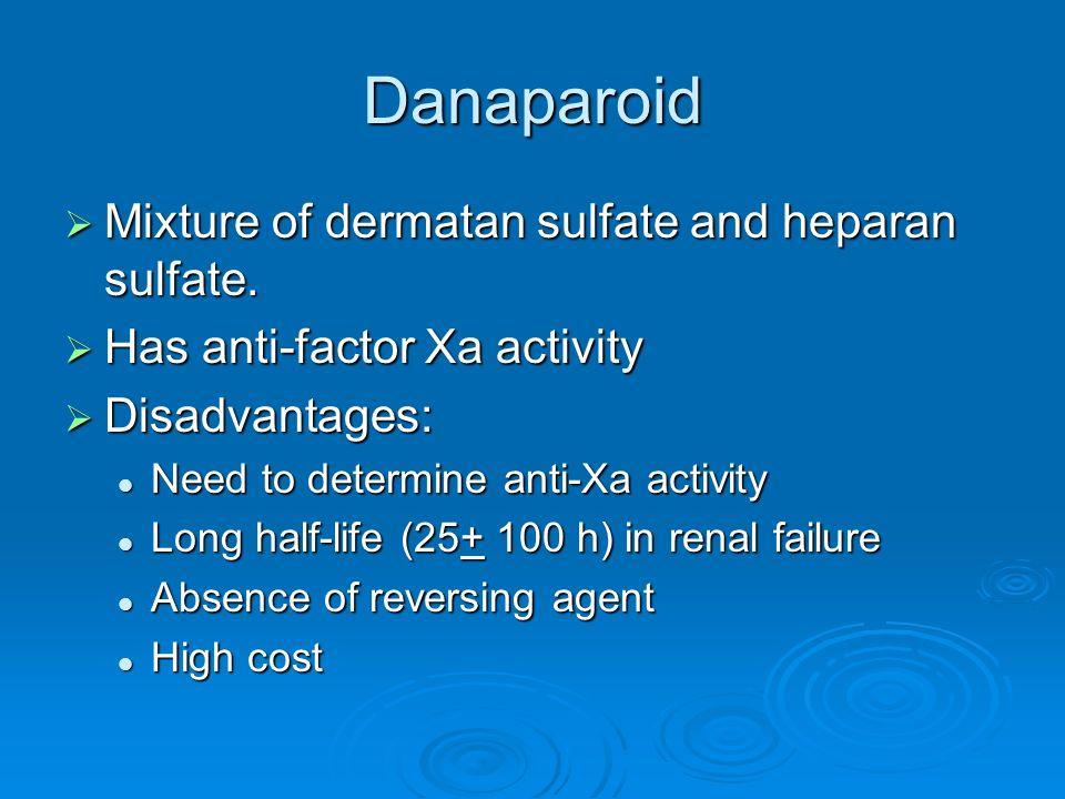 Danaparoid Mixture of dermatan sulfate and heparan sulfate. Mixture of dermatan sulfate and heparan sulfate. Has anti-factor Xa activity Has anti-fact