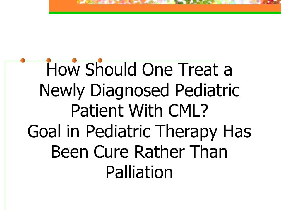 How Should One Treat a Newly Diagnosed Pediatric Patient With CML.
