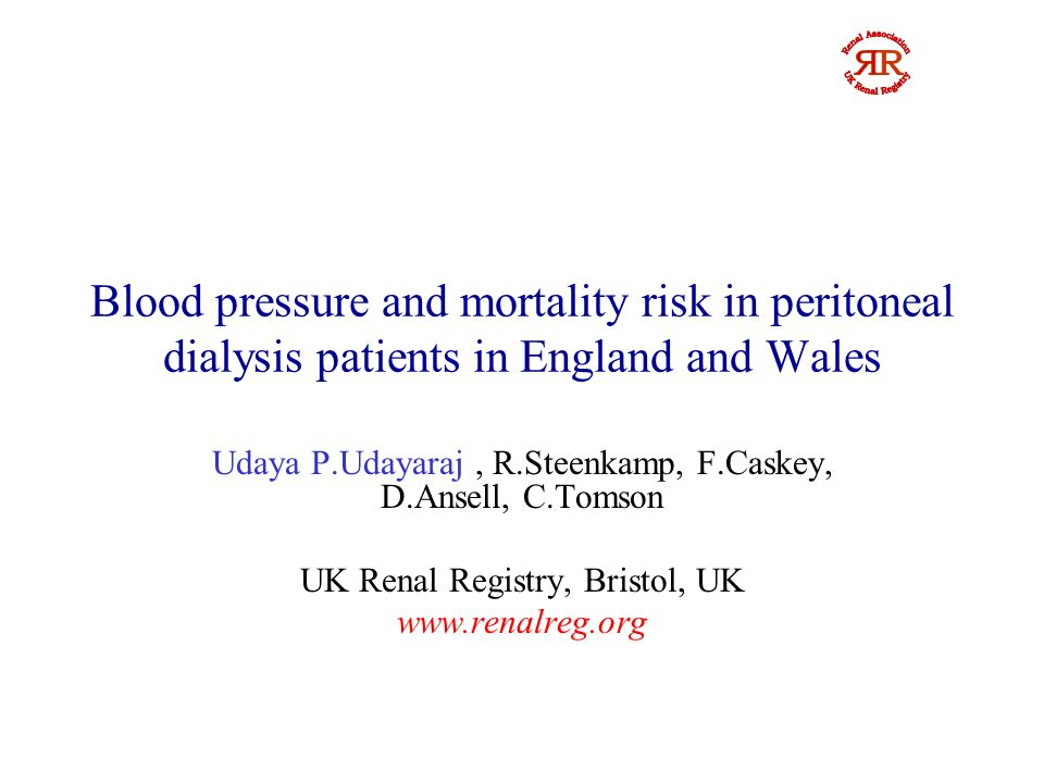 Blood pressure and mortality risk in peritoneal dialysis patients in England and Wales Udaya P.Udayaraj, R.Steenkamp, F.Caskey, D.Ansell, C.Tomson UK Renal Registry, Bristol, UK www.renalreg.org