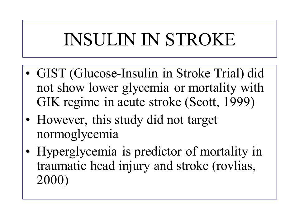 INSULIN IN STROKE GIST (Glucose-Insulin in Stroke Trial) did not show lower glycemia or mortality with GIK regime in acute stroke (Scott, 1999) Howeve