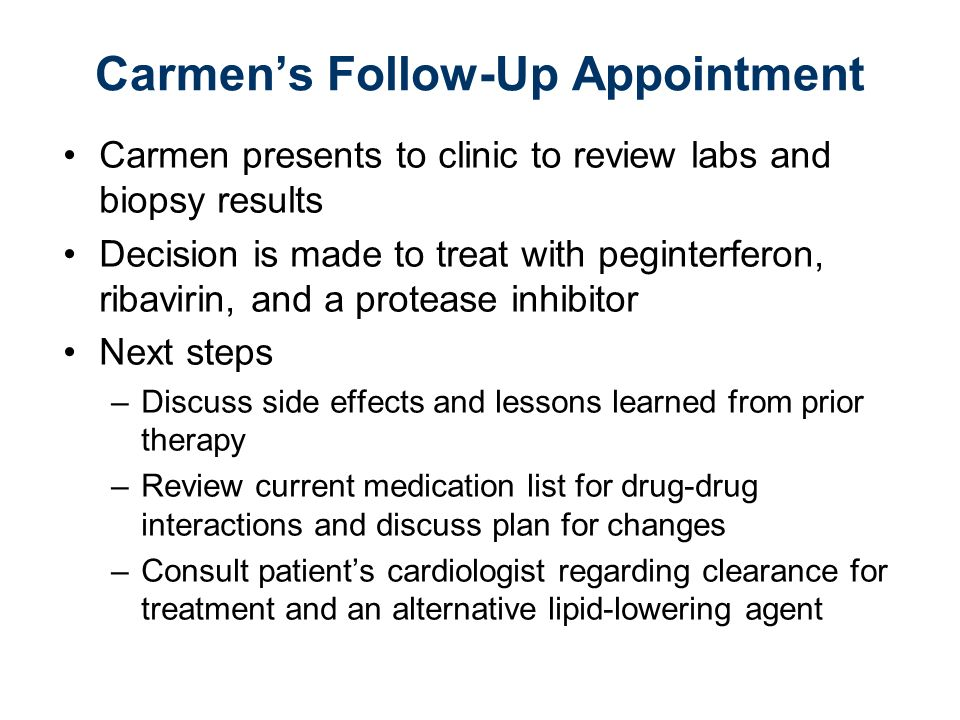 Carmens Follow-Up Appointment Carmen presents to clinic to review labs and biopsy results Decision is made to treat with peginterferon, ribavirin, and