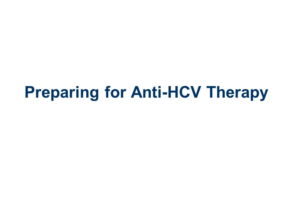 Preparing for Anti-HCV Therapy